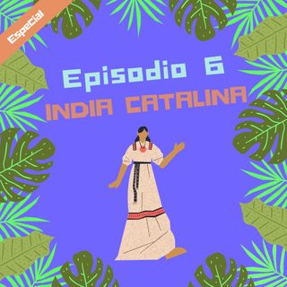 Episodio 6 - India Catalina