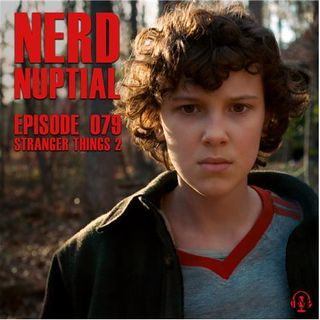 Episode 079 - Stranger Things 2