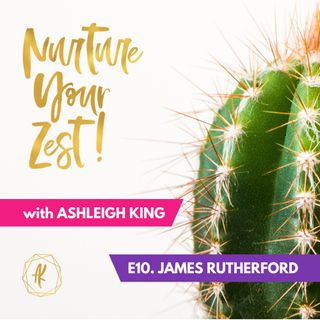 #NurtureYourZest Episode 10 with special guest: James Rutherford