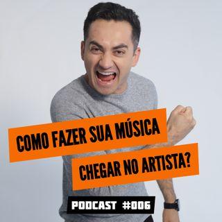 Podcast  VINE SHOW   EP #006 - COMO FAZER SUA MÚSICA CHEGAR NO ARTISTA