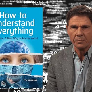 Tom Beakbane - Consilience - How to Understand Everything