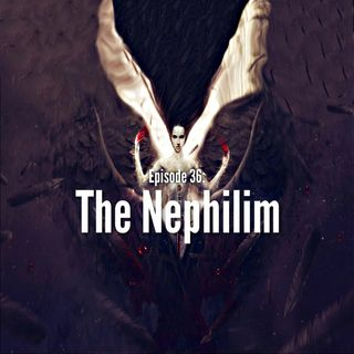 Episode 36: The Nephilim
