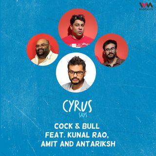 Cock & Bull feat. Kunal Rao, Amit and Antariksh