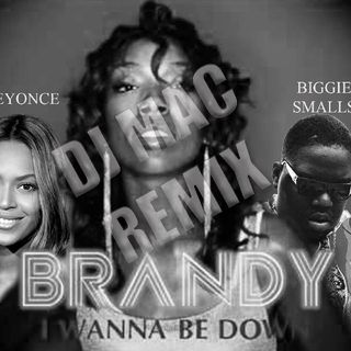I Wanna Be Down (Partition Tonight Remix) - Brandy X Biggie X Beyonce.mp3