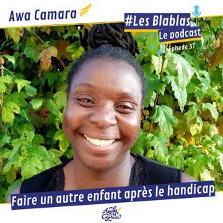 #37 Awa Camara : Faire un autre enfant après le handicap - Osons parler du handicap.