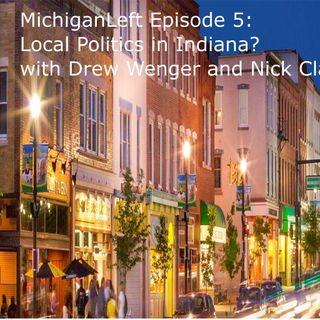 ML Episode 5: Local politics in Indiana? with Drew Wenger & Nick Clark