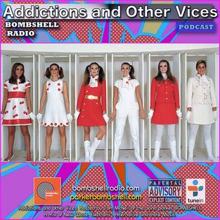 Addictions and Other Vices 312 - Bombshell Radio