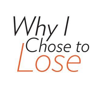 Why I Chose to Lose - Jonathan Richardson