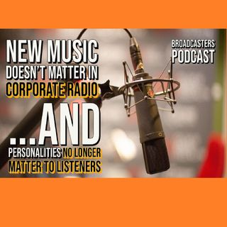 New Music Doesn't Matter in Corporate Radio..And Personalities No Longer Matter to Listeners BP020521-160