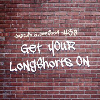 Episode 30: Get Your LongShorts On