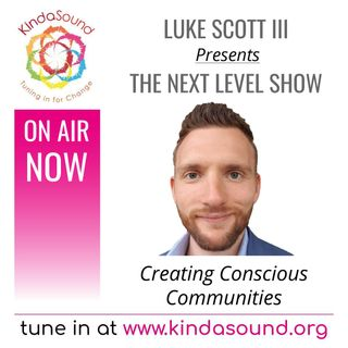 Creating Conscious Communities | The Next Level Show with Luke Scott III