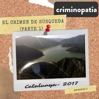2. El crimen de Susqueda (Catalunya, 2017) - Parte 1
