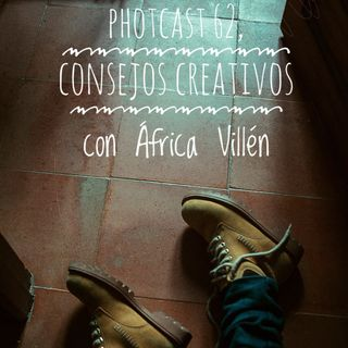 Photcast 62, Consejos creativos con África Villén