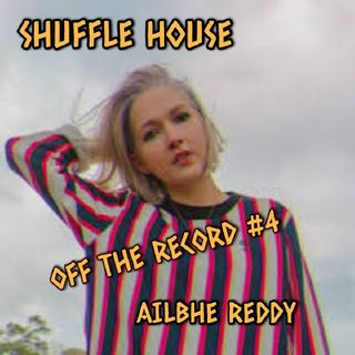 Off The Record #4 - Ailbhe Reddy