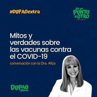 Extra 04 • Mitos y verdades sobre las vacunas contra COVID-19, con la Dra. Aliza • DUPAO.news