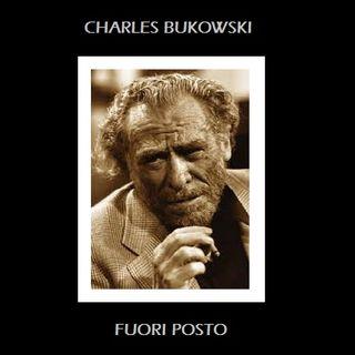 C. Bukowski - Fuori Posto