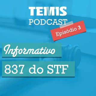 Podcast #3 - STF 837