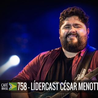 758 - LiderCast Cesar Menotti