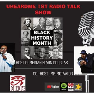 Uheardme1st RADIO TALK SHOW - BLACK HISTORY MONTH
