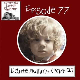 Episode 77 - Dante Mullinix (Part 2)