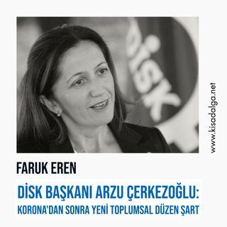 DİSK Başkanı Arzu Çerkezoğlu: Korona'dan sonra yeni toplumsal düzen şart