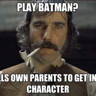 31 - Daniel Day Lewis is The Batman we deserve!