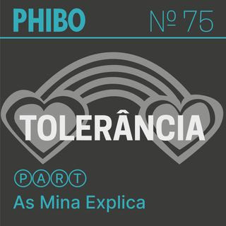#75 - Tolerância (Part. As Mina Explica)