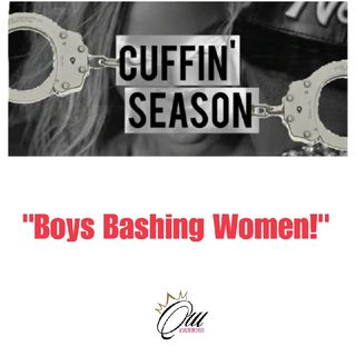 (S4E2) Cuffin Season: Boys Bashing Women!