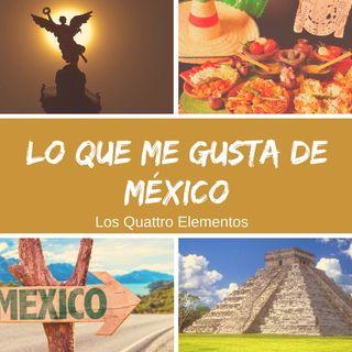 Los puntos que me gustan y enorgullecen de México