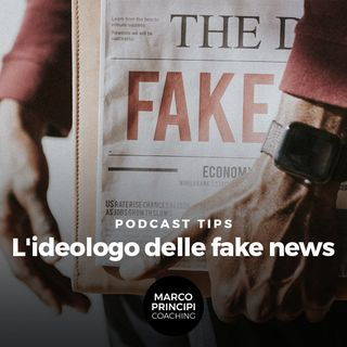 "Podcast Tips""L'ideologo delle fake news"""