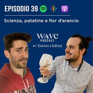 EP 39 - Scienza, patatine e fior d'arancio w/Enrico (Adria)