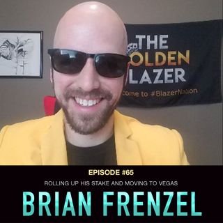 """#65 Brian """"The Golden Blazer"""" Frenzel: Rolling Up His Stake and Moving to Vegas"""