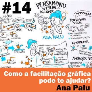 #14 - Como a facilitação gráfica pode te ajudar? com Ana Palu.