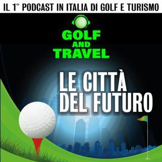 Golf: le città del futuro! Ce ne parla Stefano Bianconi