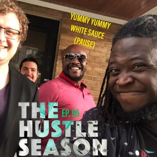 The Hustle Season: Ep. 95  Yummy Yummy White Sauce (Pause)