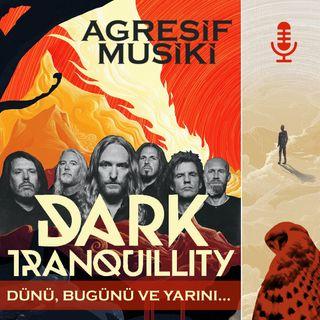 Dark Tranquillity - Dünü Bugünü ve Yarını