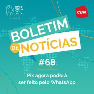 Transformação Digital CBN - Boletim de Notícias #68 - Pix agora poderá ser feito pelo WhatsApp