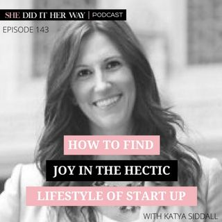 SDH143: How to Find Joy in the Hectic Lifestyle of Startup with Katya Siddall