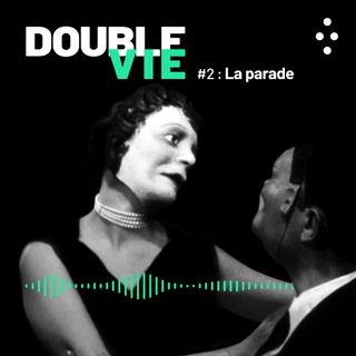 DOUBLE VIE : Episode 2 / La Parade