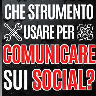 56 - Che strumento usare per Comunicare sui Social? - Pillole di Comunicazione per le Aziende