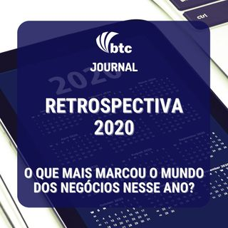 Retrospectiva 2020 em 12 episódios | BTC Journal 31/12/2020