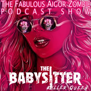 Aigor Zombie Podcast Show - The Babysitter 1 e 2