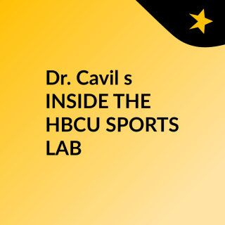 Episode 58 - Dr. Cavil's 'INSIDE THE HBCU SPORTS LAB'