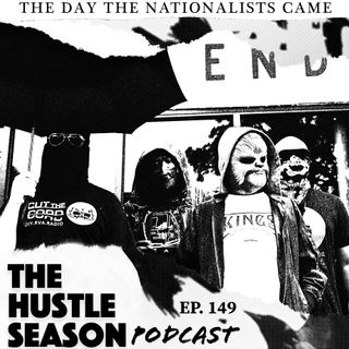 The Hustle Season: Ep. 149 The Day The Nationalists Came