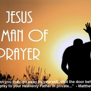 Jesus A Man Of Prayer
