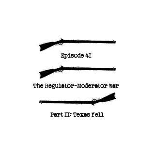Episode 41 - The Regulator-Moderator War, Part 2 - Texas Yell
