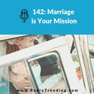 142: Marriage is Your Mission