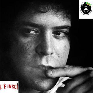 L'E' Inscì - Puntata 39 - Lou Reed: il lato selvaggio degli anni '70