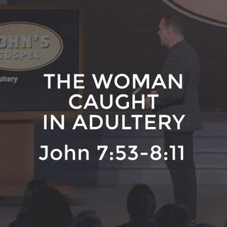 John #17 - The Woman Caught in Adultery