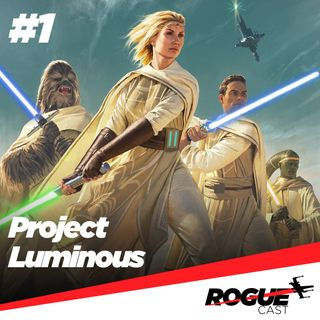 RogueCast 01 – Project Luminous
